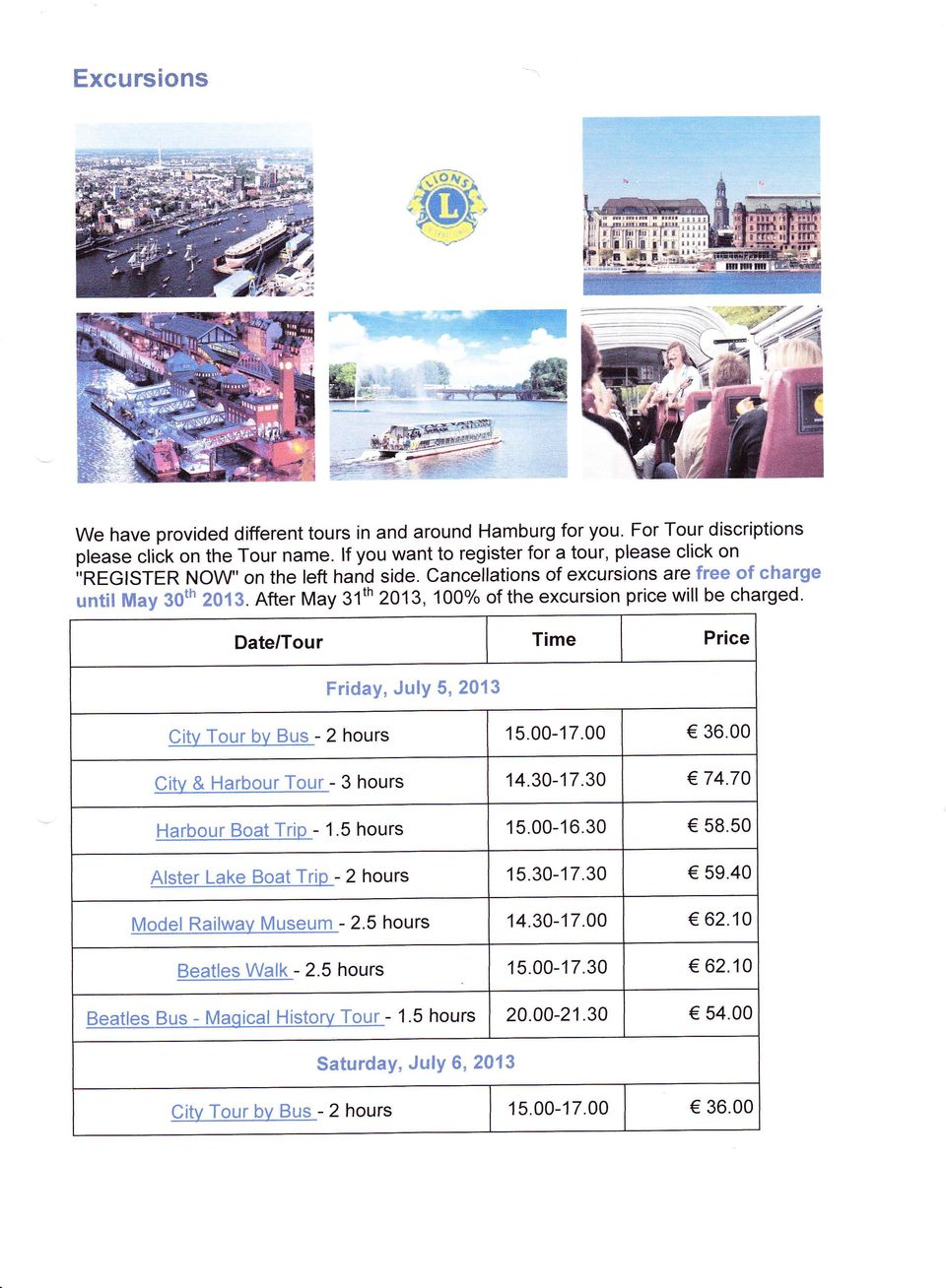 After May 31th 2A13,100% of the excursion price will be charged. Date/Tour Time Price Friday, July 5, 2013 Citv Tour bv Bus - 2 hours 15.00-17.00 36.00 Citv E Llarbour Tour - 3 hours 14.30-17.30 74.