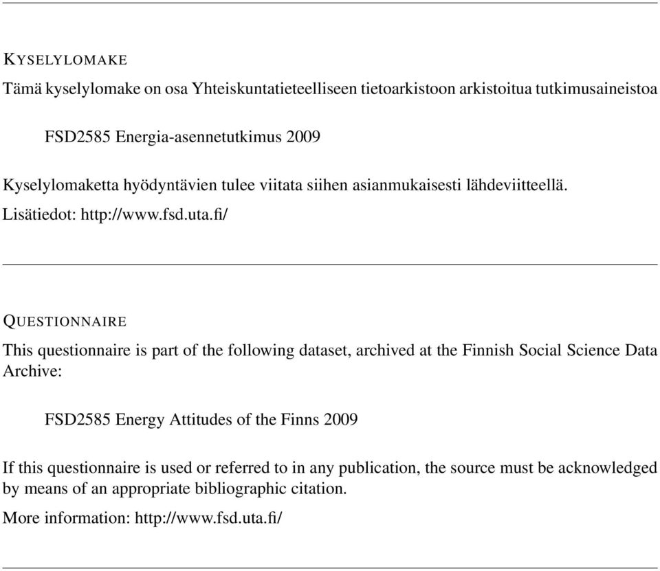 fi/ QUESTIONNAIRE This questionnaire is part of the following dataset, archived at the Finnish Social Science Data Archive: FSD2585 Energy Attitudes of