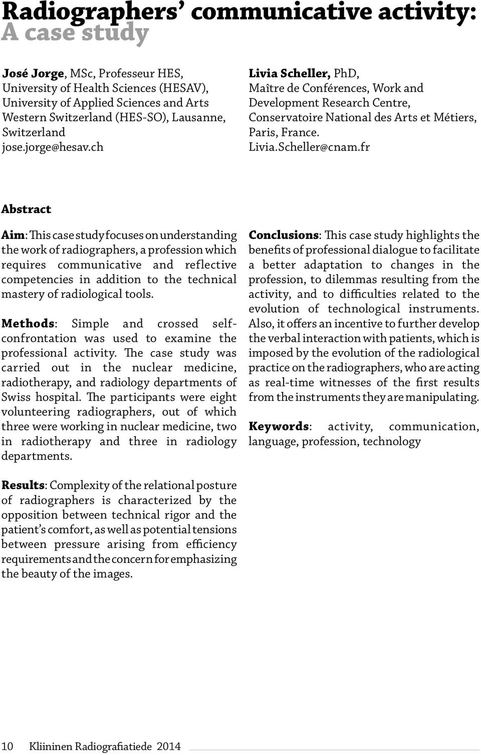 fr Abstract Aim: This case study focuses on understanding the work of radiographers, a profession which requires communicative and reflective competencies in addition to the technical mastery of