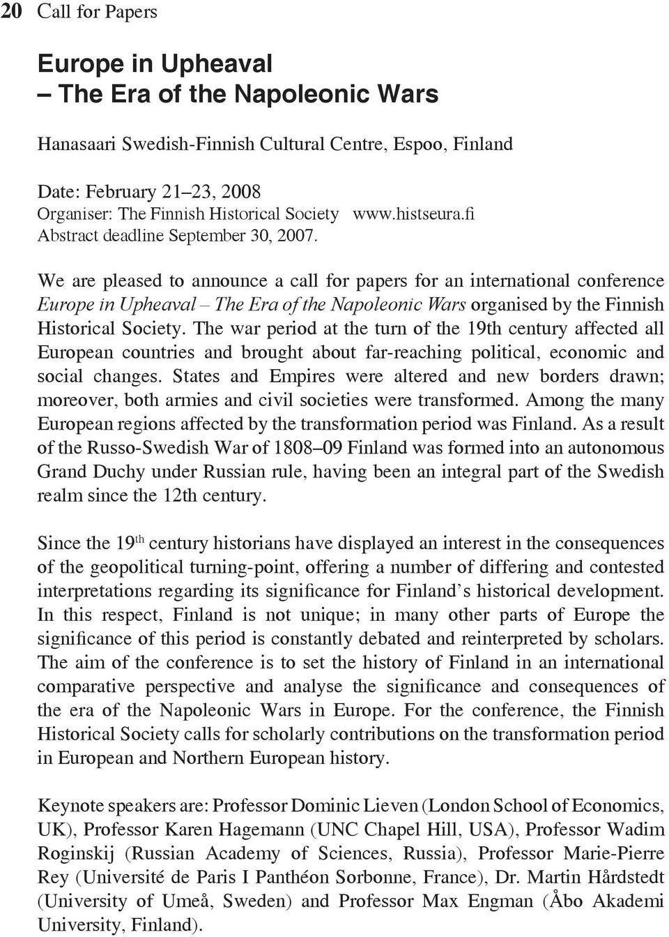 We are pleased to announce a call for papers for an international conference Europe in Upheaval The Era of the Napoleonic Wars organised by the Finnish Historical Society.