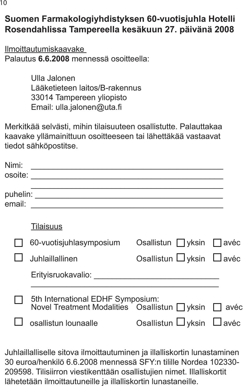 Nimi: osoite: puhelin: email: Tilaisuus 60-vuotisjuhlasymposium Osallistun yksin avéc Juhlaillallinen Osallistun yksin avéc Erityisruokavalio: 5th International EDHF Symposium: Novel Treatment