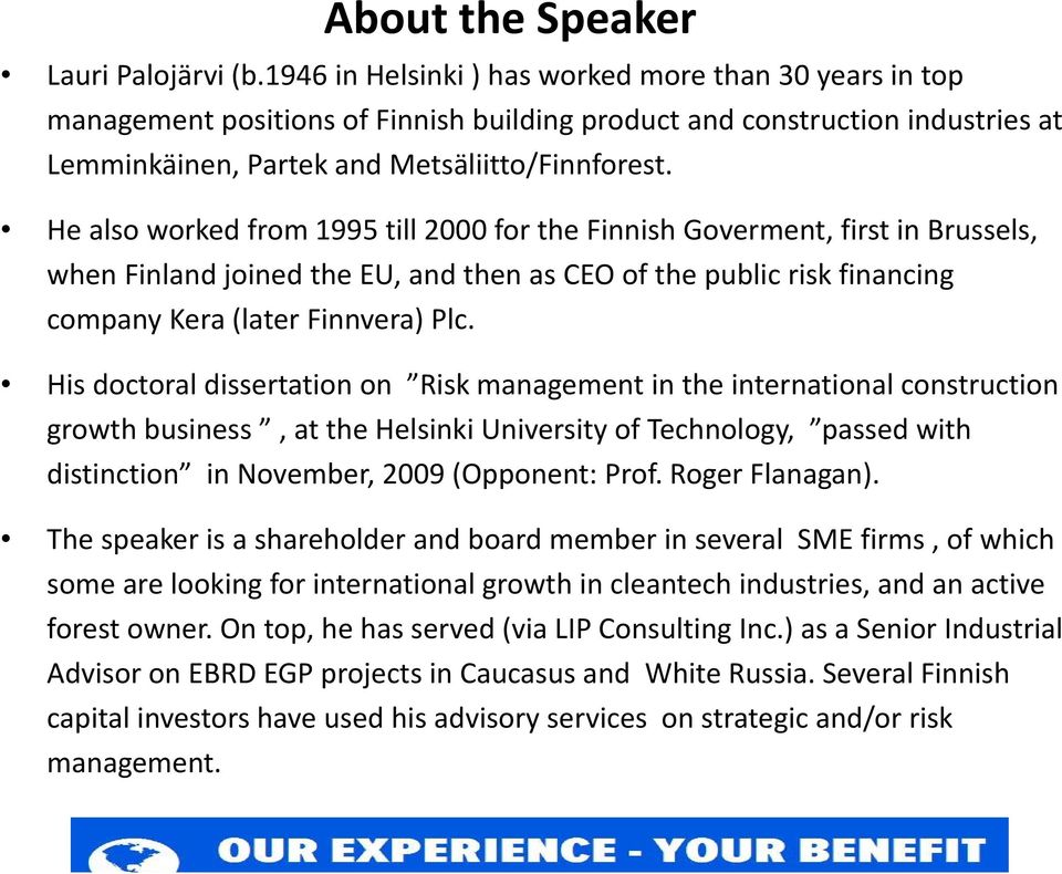 He also worked from 1995 till 2000 for the Finnish Goverment, first in Brussels, when Finland joined the EU, and then as CEO of the public risk financing company Kera (later Finnvera) Plc.