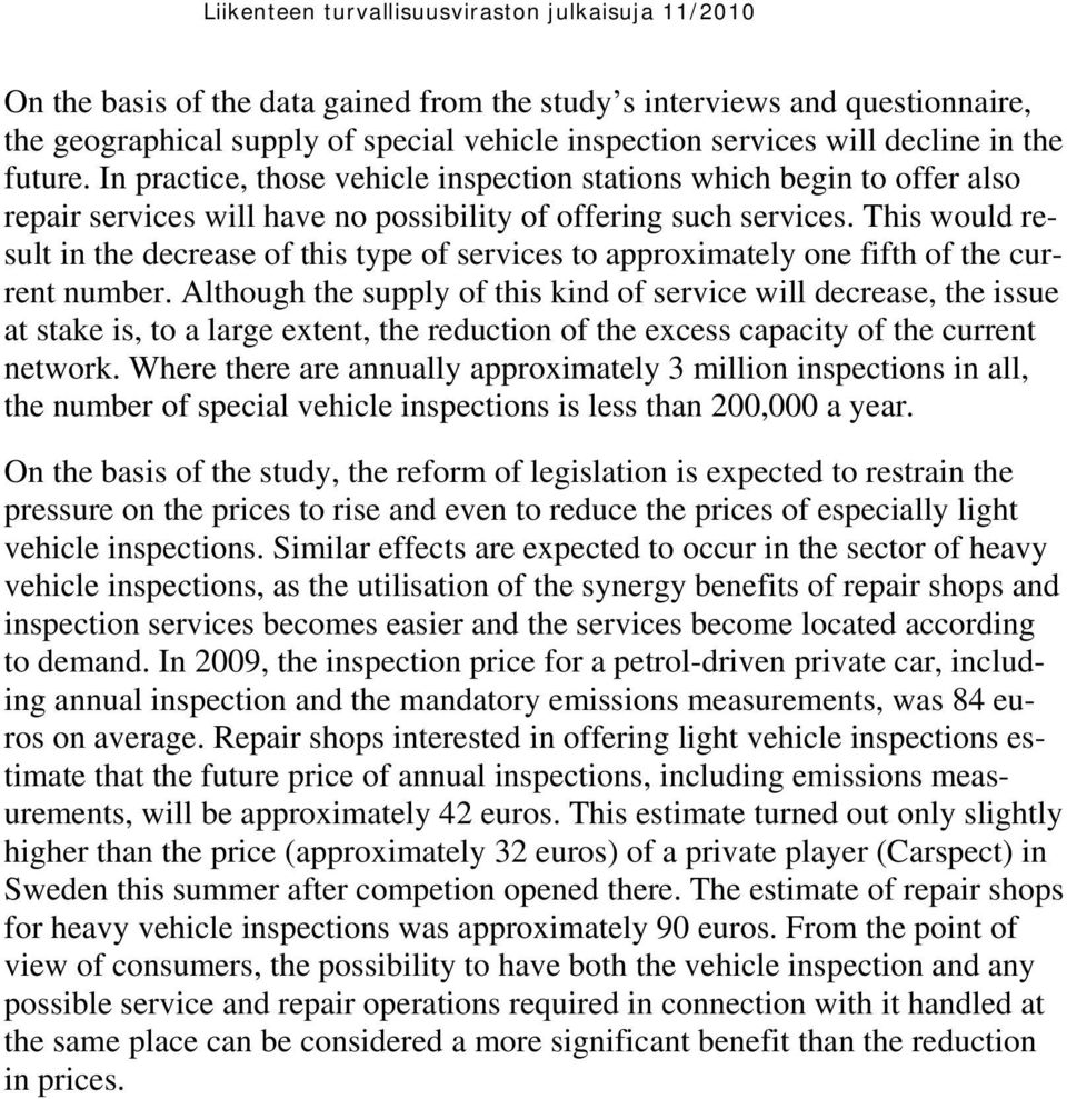 This would result in the decrease of this type of services to approximately one fifth of the current number.