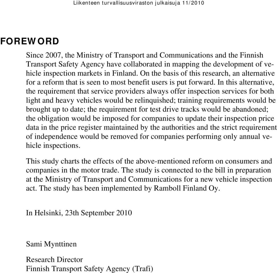 In this alternative, the requirement that service providers always offer inspection services for both light and heavy vehicles would be relinquished; training requirements would be brought up to