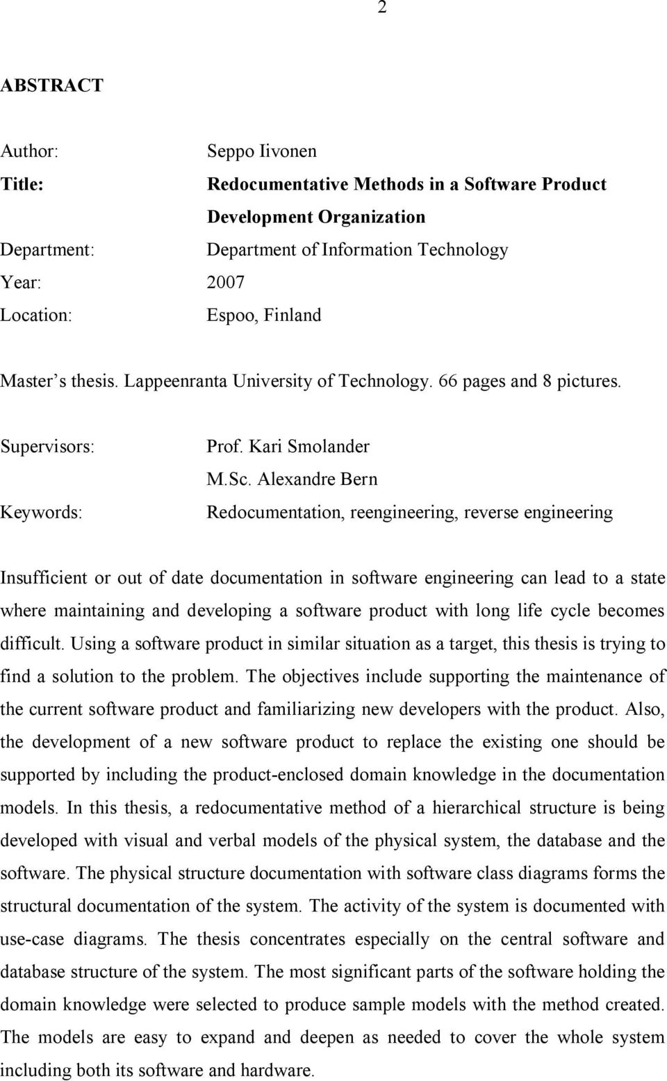 Alexandre Bern Redocumentation, reengineering, reverse engineering Insufficient or out of date documentation in software engineering can lead to a state where maintaining and developing a software