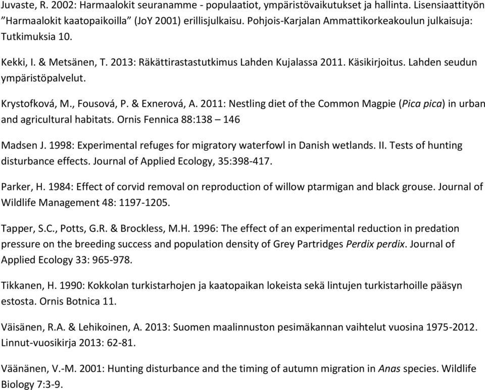 Krystofková, M., Fousová, P. & Exnerová, A. 2011: Nestling diet of the Common Magpie (Pica pica) in urban and agricultural habitats. Ornis Fennica 88:138 146 Madsen J.