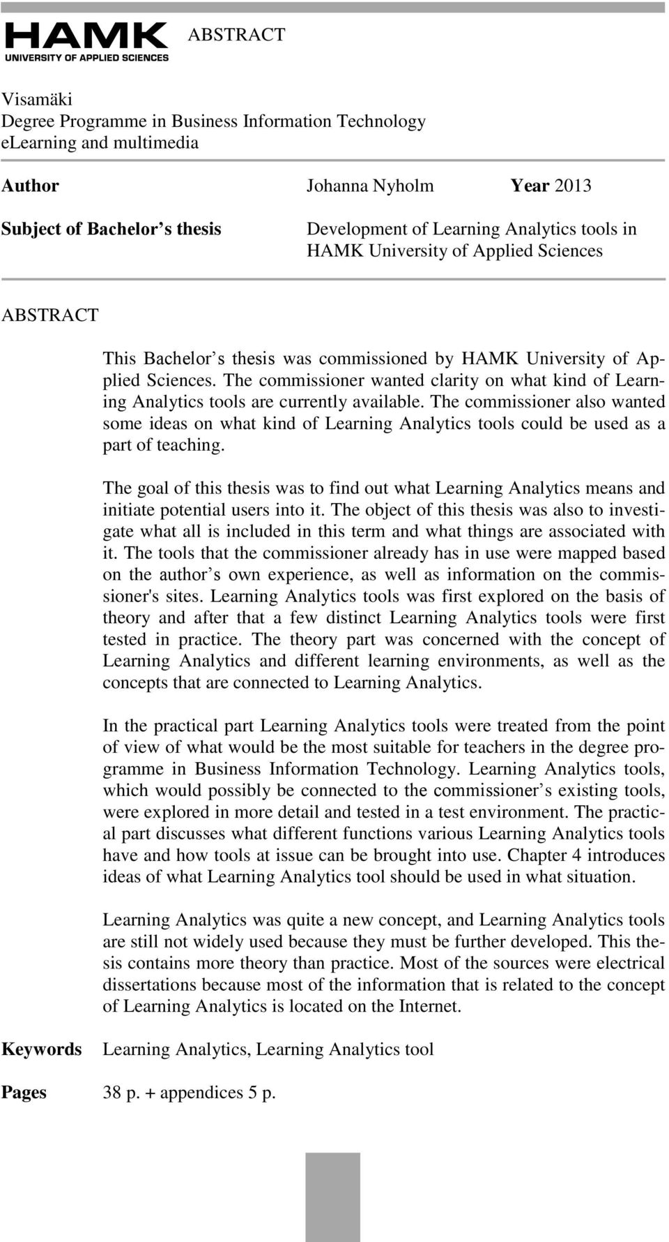 The commissioner wanted clarity on what kind of Learning Analytics tools are currently available.