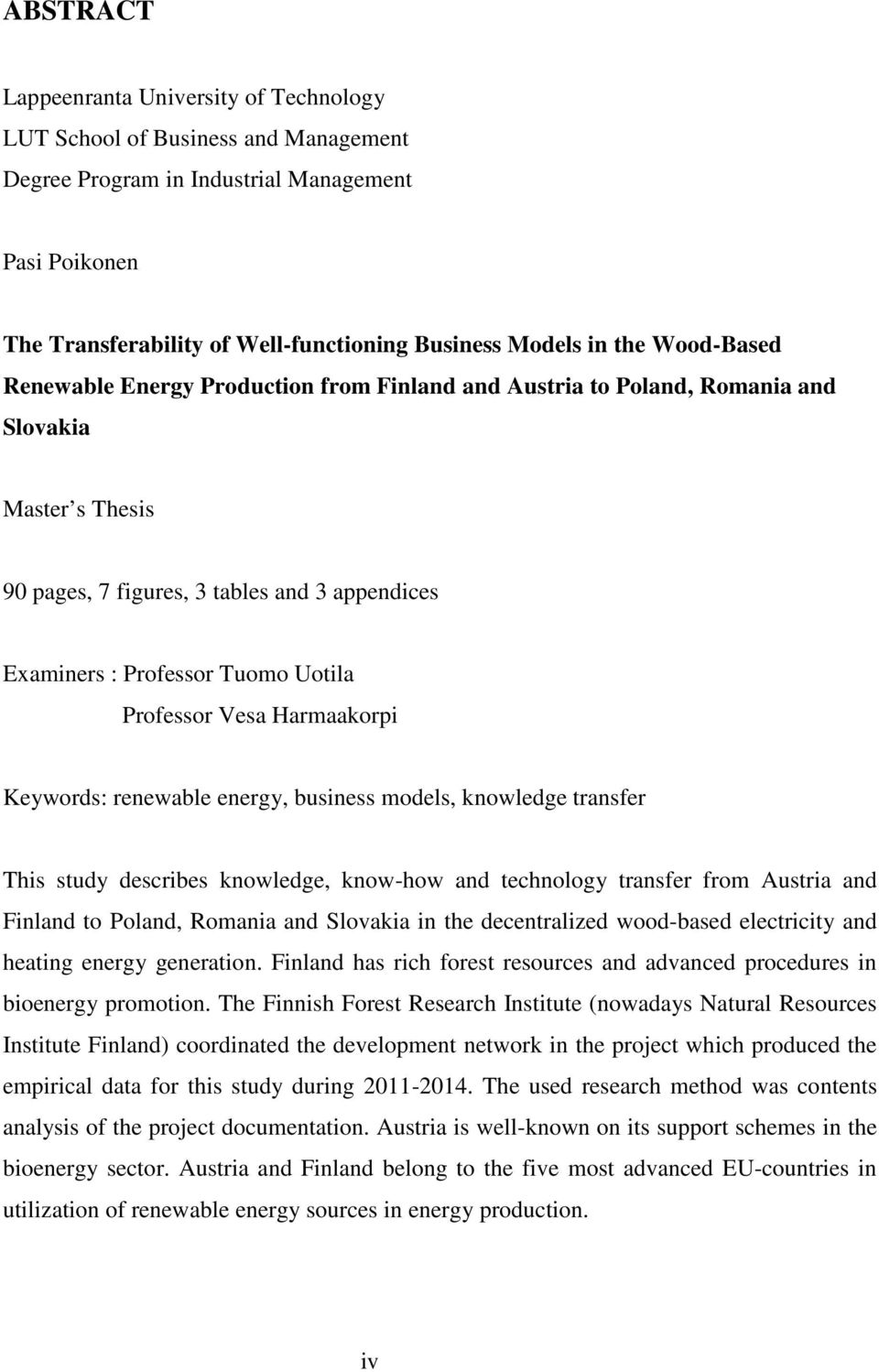 Professor Vesa Harmaakorpi Keywords: renewable energy, business models, knowledge transfer This study describes knowledge, know-how and technology transfer from Austria and Finland to Poland, Romania
