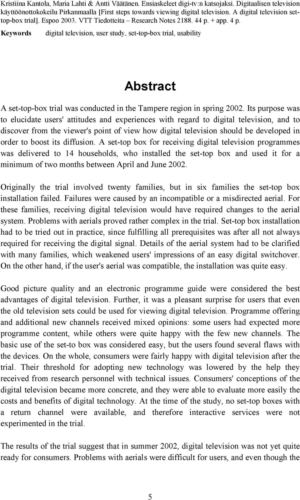 Keywords digital television, user study, set-top-box trial, usability Abstract A set-top-box trial was conducted in the Tampere region in spring 2002.