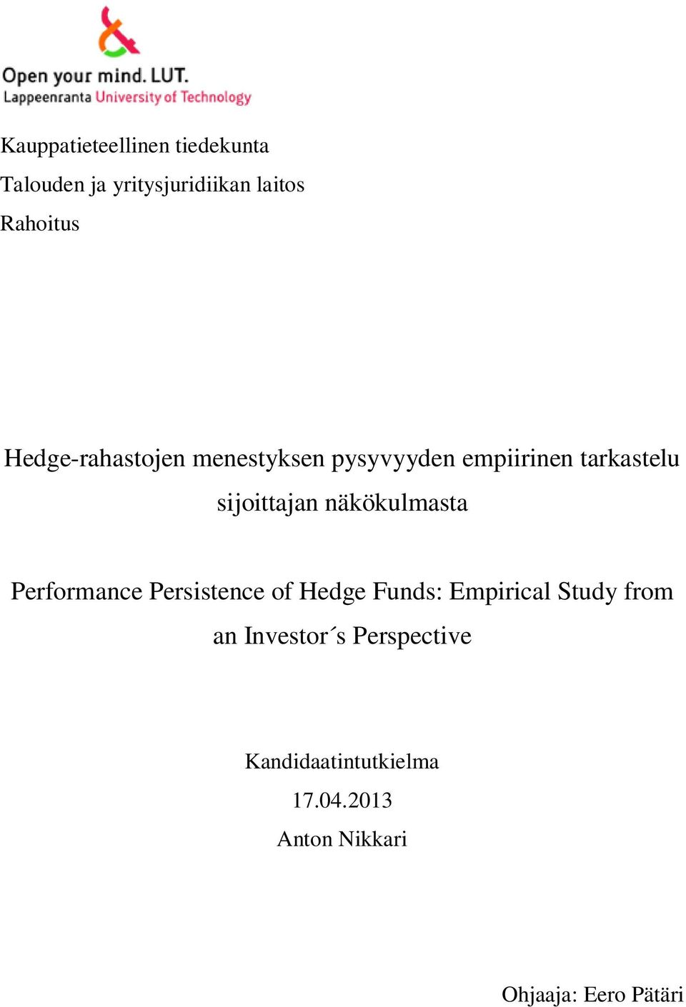 näkökulmasta Performance Persistence of Hedge Funds: Empirical Study from an