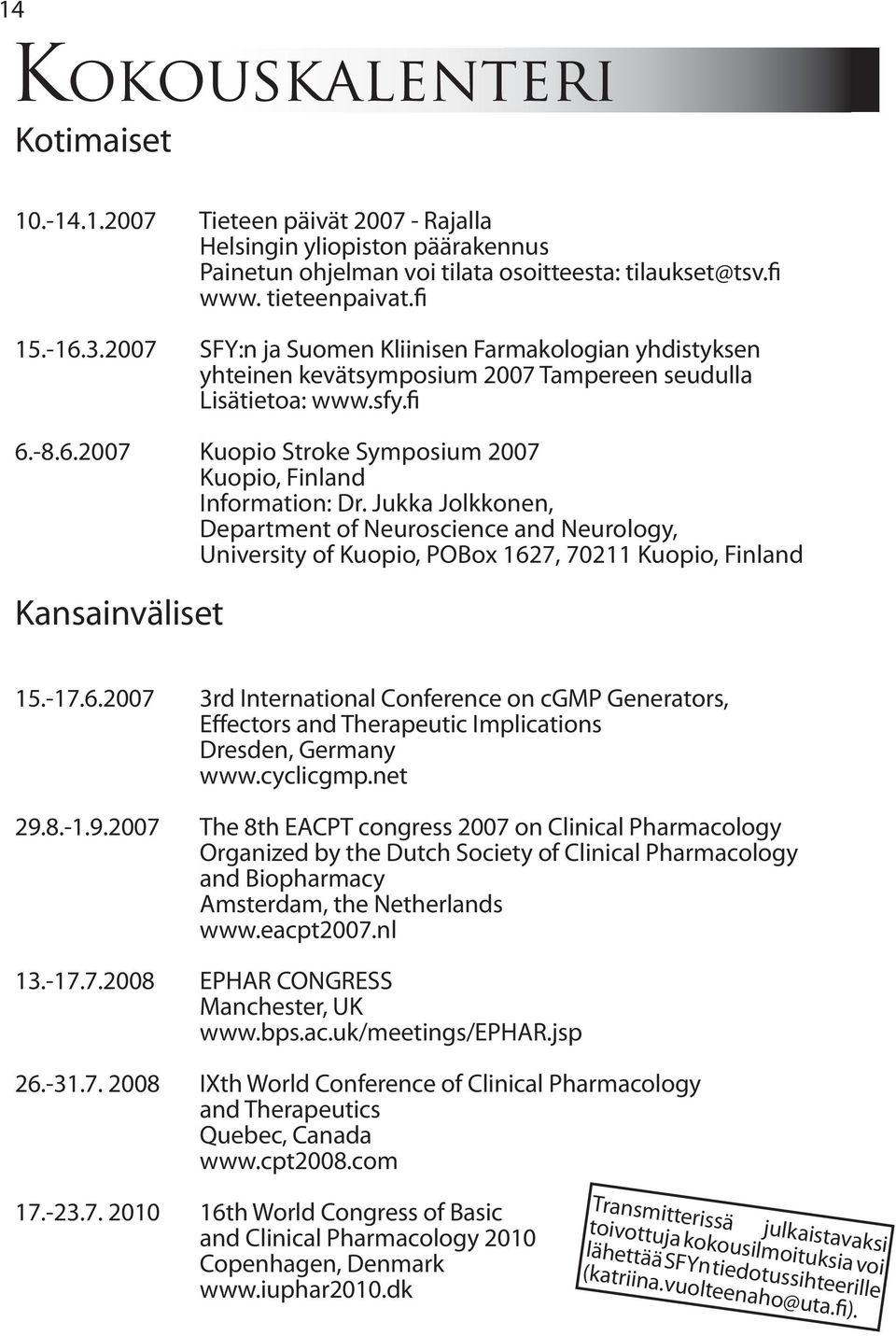 Jukka Jolkkonen, Department of Neuroscience and Neurology, University of Kuopio, POBox 162