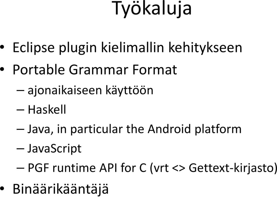 Java, in particular the Android platform JavaScript
