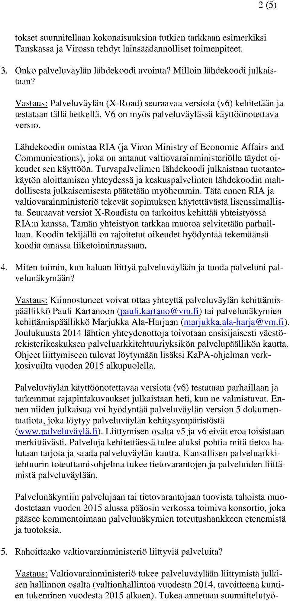 Lähdekoodin omistaa RIA (ja Viron Ministry of Economic Affairs and Communications), joka on antanut valtiovarainministeriölle täydet oikeudet sen käyttöön.
