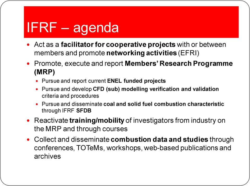 and procedures Pursue and disseminate coal and solid fuel combustion characteristic through IFRF SFDB Reactivate training/mobility of investigators from