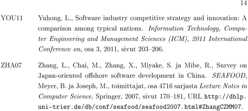 Zhang, L., Chai, M., Zhang, X., Miyake, S. ja Mibe, R., Survey on Japan-oriented offshore software development in China. SEAFOOD, Meyer, B.