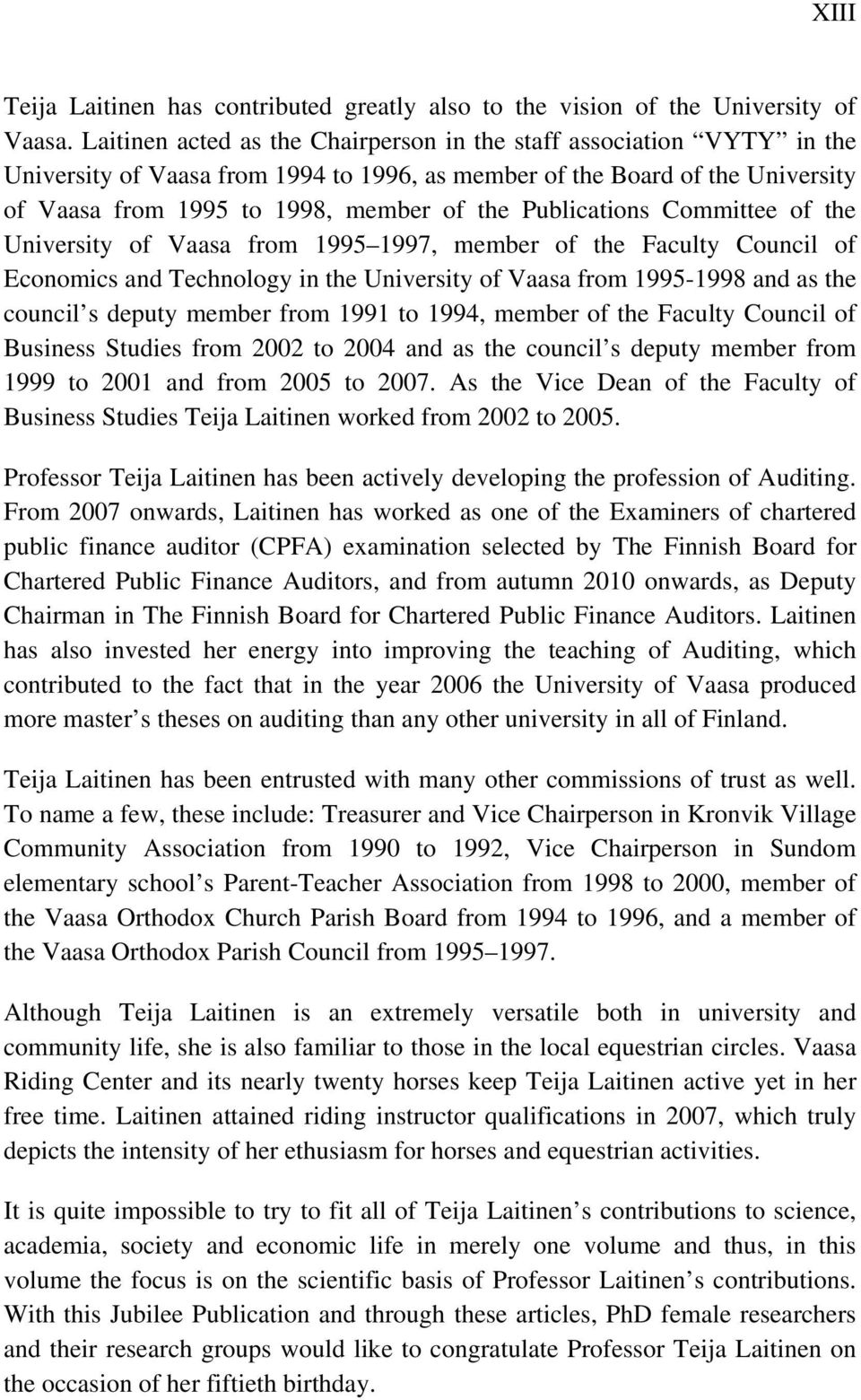 Publications Committee of the University of Vaasa from 1995 1997, member of the Faculty Council of Economics and Technology in the University of Vaasa from 1995-1998 and as the council s deputy