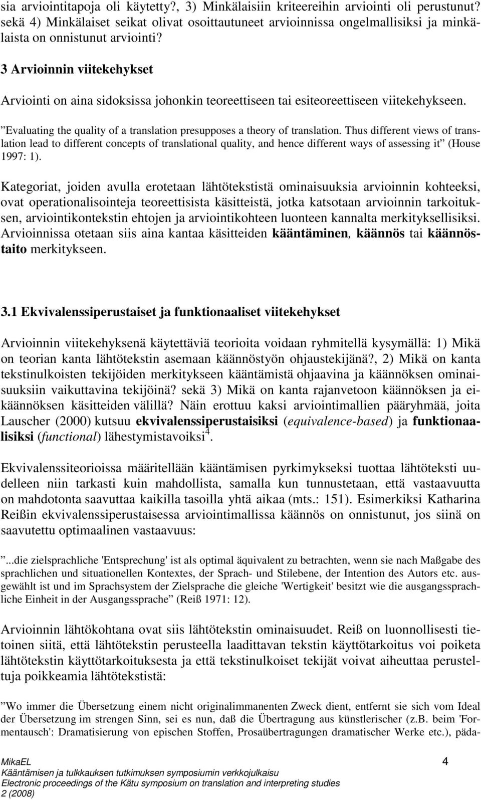 3 Arvioinnin viitekehykset Arviointi on aina sidoksissa johonkin teoreettiseen tai esiteoreettiseen viitekehykseen. Evaluating the quality of a translation presupposes a theory of translation.