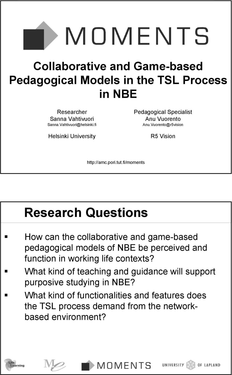 fi/moments Research Questions How can the collaborative and game-based pedagogical models of NBE be perceived and function in working life