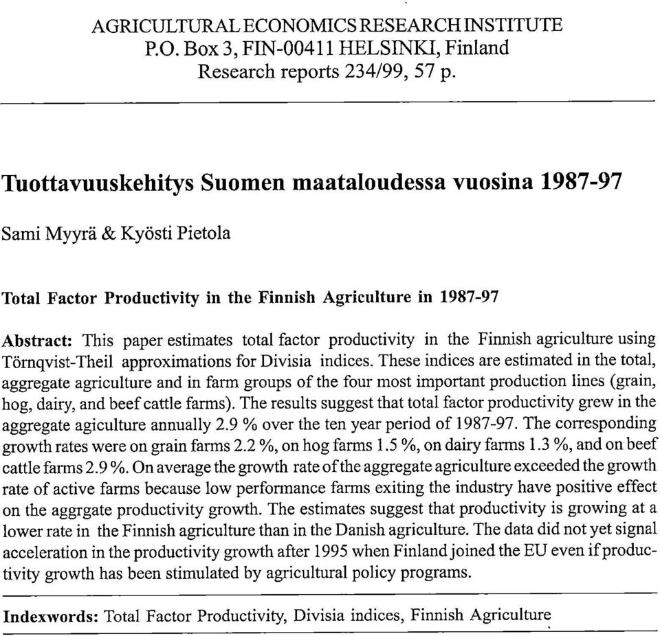 productivity in the Finnish agriculture using Törnqvist-Theil approximations for Divisia indices.