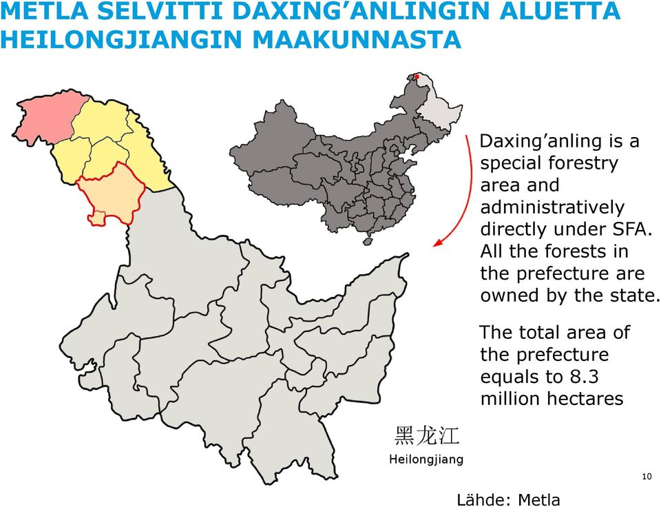 under SFA. All the forests in the prefecture are owned by the state.