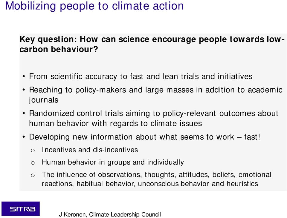 aiming to policy-relevant outcomes about human behavior with regards to climate issues Developing new information about what seems to work fast!