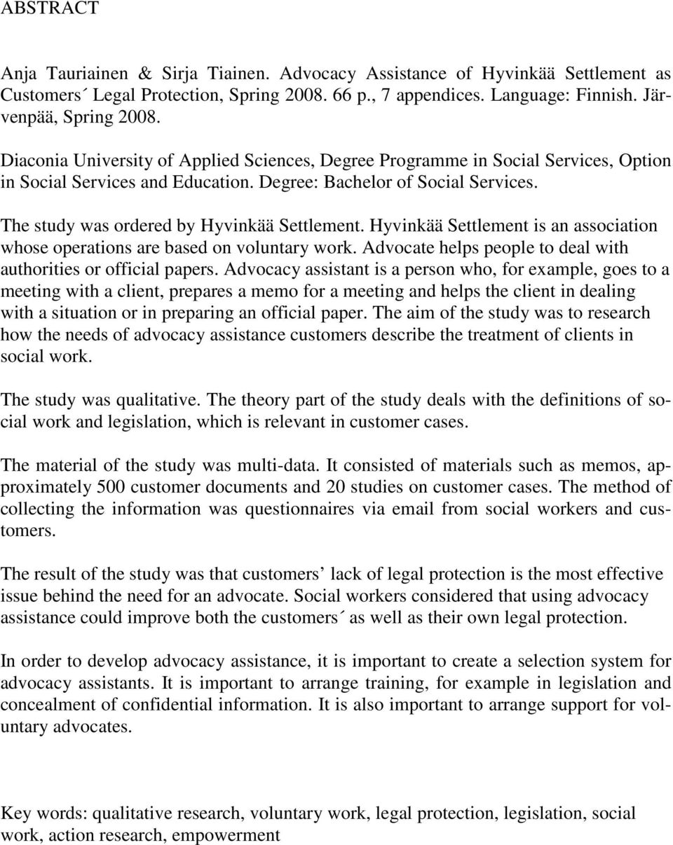 The study was ordered by Hyvinkää Settlement. Hyvinkää Settlement is an association whose operations are based on voluntary work. Advocate helps people to deal with authorities or official papers.