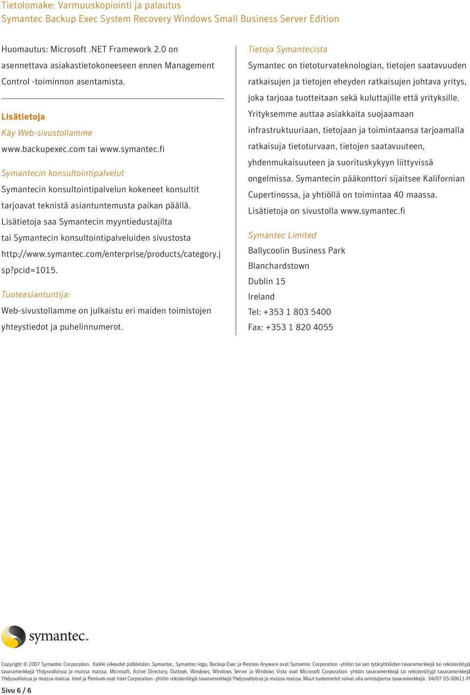 Lisätietoja saa Symantecin myyntiedustajilta tai Symantecin konsultointipalveluiden sivustosta http://www.symantec.com/enterprise/products/category.j sp?pcid=1015.