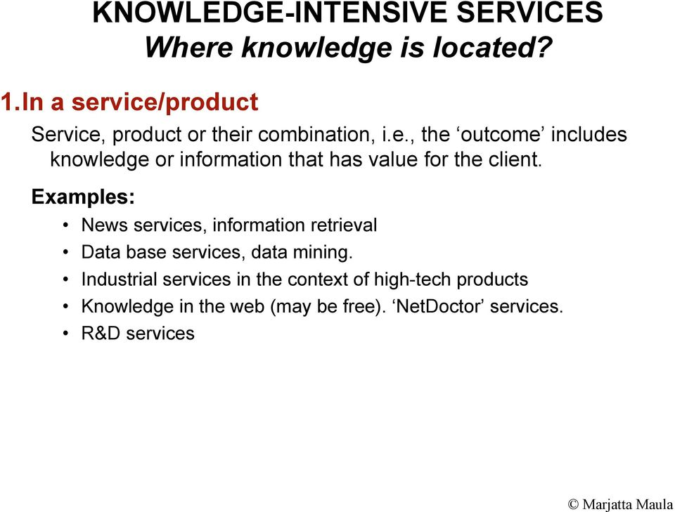 Examples: News services, information retrieval Data base services, data mining.