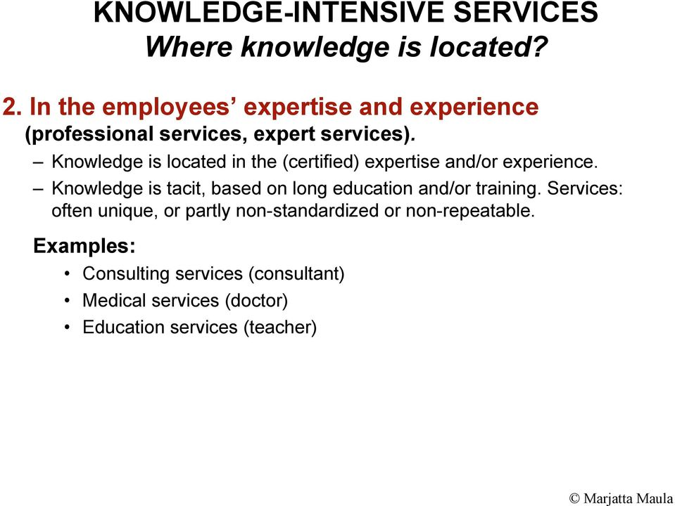 Knowledge is located in the (certified) expertise and/or experience.