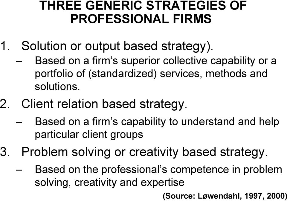 Client relation based strategy. Based on a firm s capability to understand and help particular client groups 3.