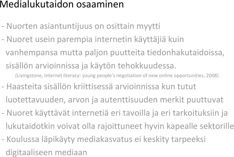 (Livingstone, Internet literacy: young people's negotiation of new online opportunities, 2008) Haasteita sisällön kriittisessä arvioinnissa kun tutut