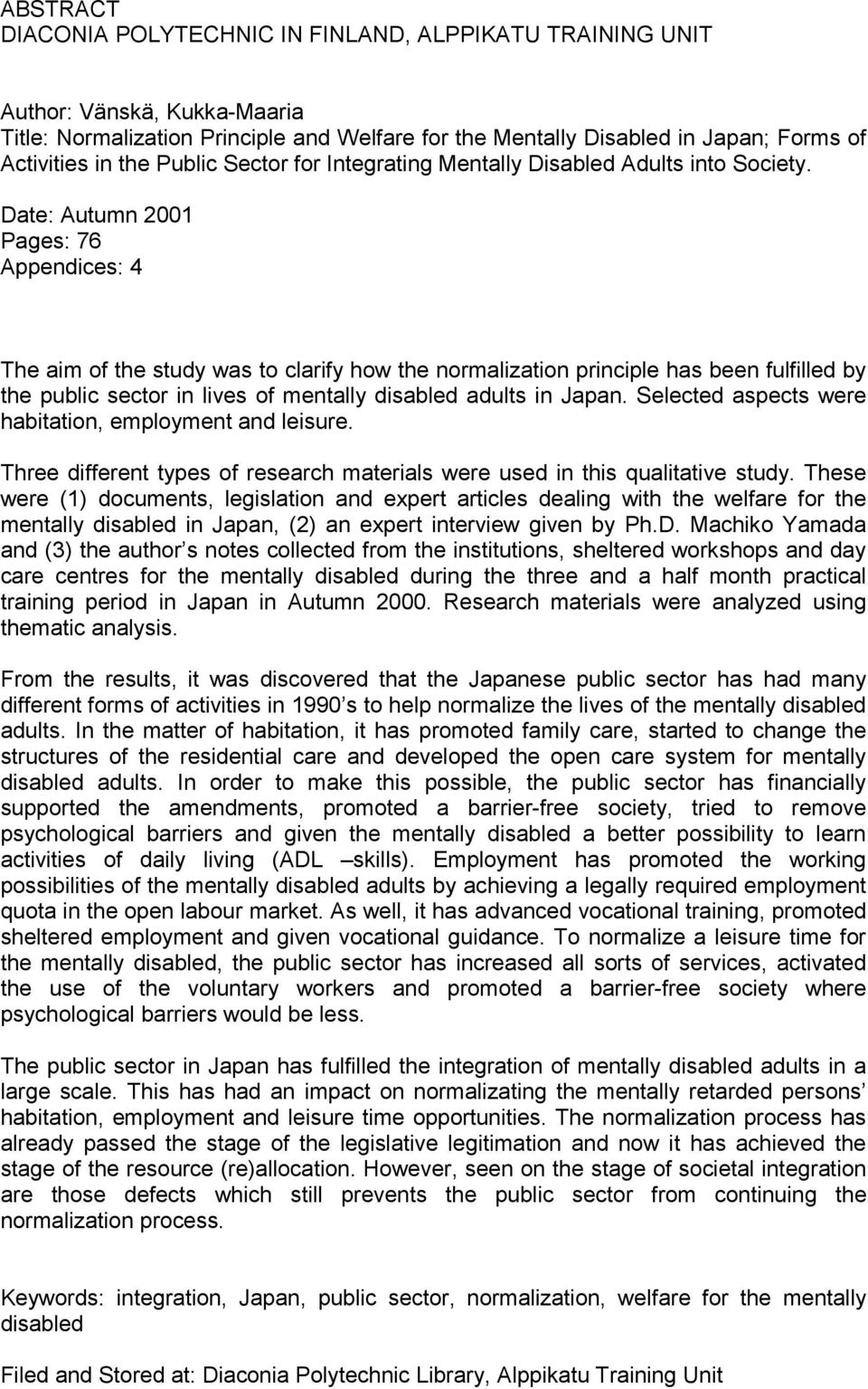Date: Autumn 2001 Pages: 76 Appendices: 4 The aim of the study was to clarify how the normalization principle has been fulfilled by the public sector in lives of mentally disabled adults in Japan.