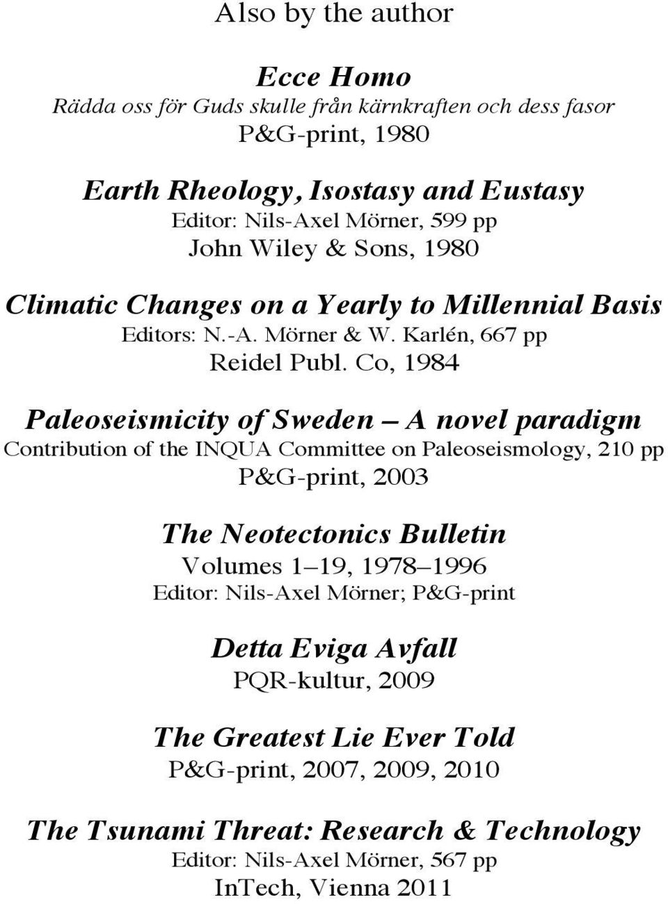 Co, 1984 Paleoseismicity of Sweden A novel paradigm Contribution of the INQUA Committee on Paleoseismology, 210 pp P&G-print, 2003 The Neotectonics Bulletin Volumes 1 19, 1978