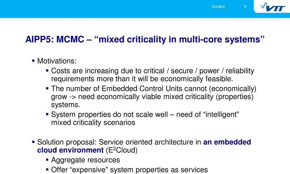 The number of Embedded Control Units cannot (economically) grow -> need economically viable mixed criticality (properties) systems.