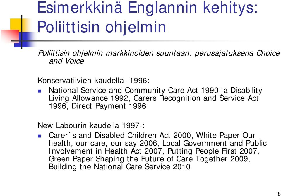 Payment 1996 New Labourin kaudella 1997-: Carer s and Disabled Children Act 2000, White Paper Our health, our care, our say 2006, Local Government and