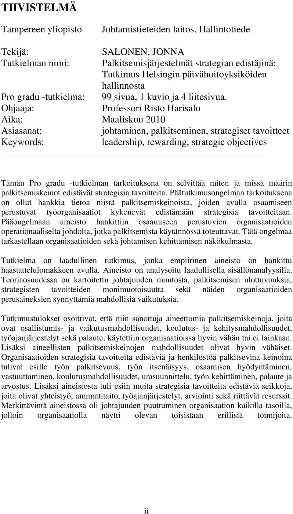 Ohjaaja: Professori Risto Harisalo Aika: Maaliskuu 2010 Asiasanat: johtaminen, palkitseminen, strategiset tavoitteet Keywords: leadership, rewarding, strategic objectives Tämän Pro gradu -tutkielman