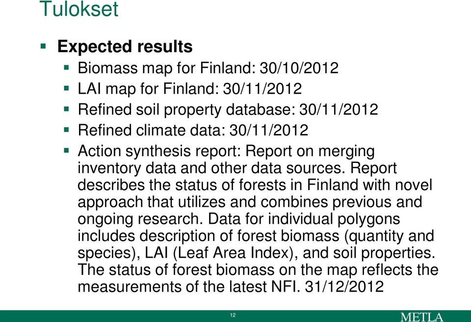 Report describes the status of forests in Finland with novel approach that utilizes and combines previous and ongoing research.
