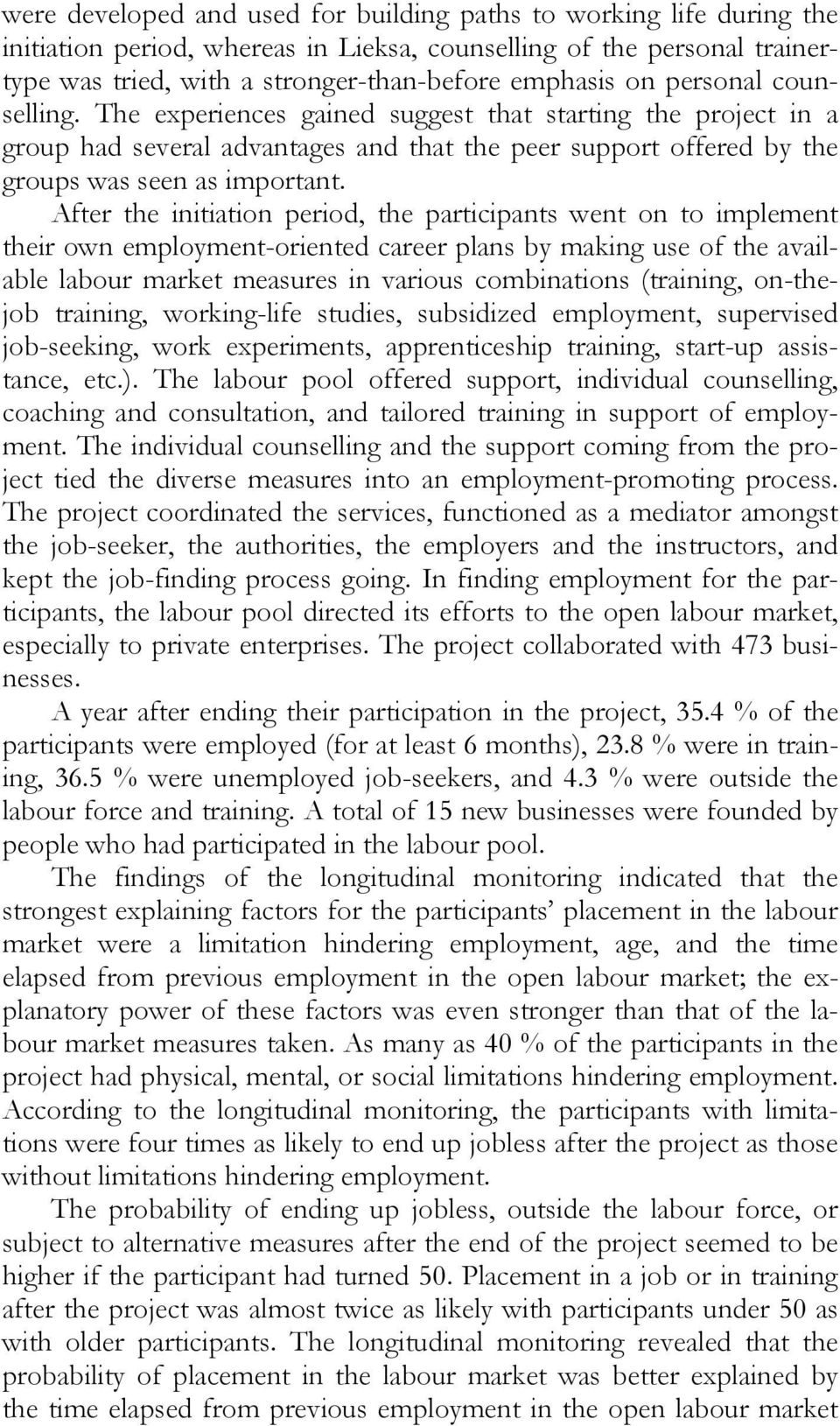 After the initiation period, the participants went on to implement their own employment-oriented career plans by making use of the available labour market measures in various combinations (training,
