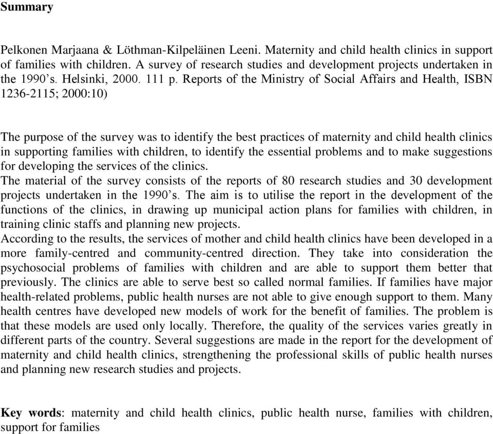 Reports of the Ministry of Social Affairs and Health, ISBN 1236-2115; 2000:10) The purpose of the survey was to identify the best practices of maternity and child health clinics in supporting