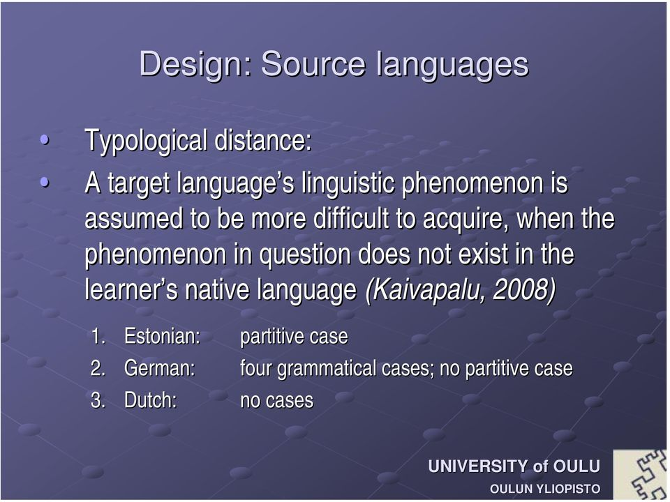 question does not exist in the learner s s native language (Kaivapalu,, 2008) 1.