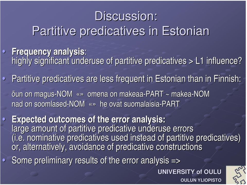 he ovat suomalaisia-part Expected outcomes of the error analysis: large amount of partitive predicative underuse errors (i.e. nominative