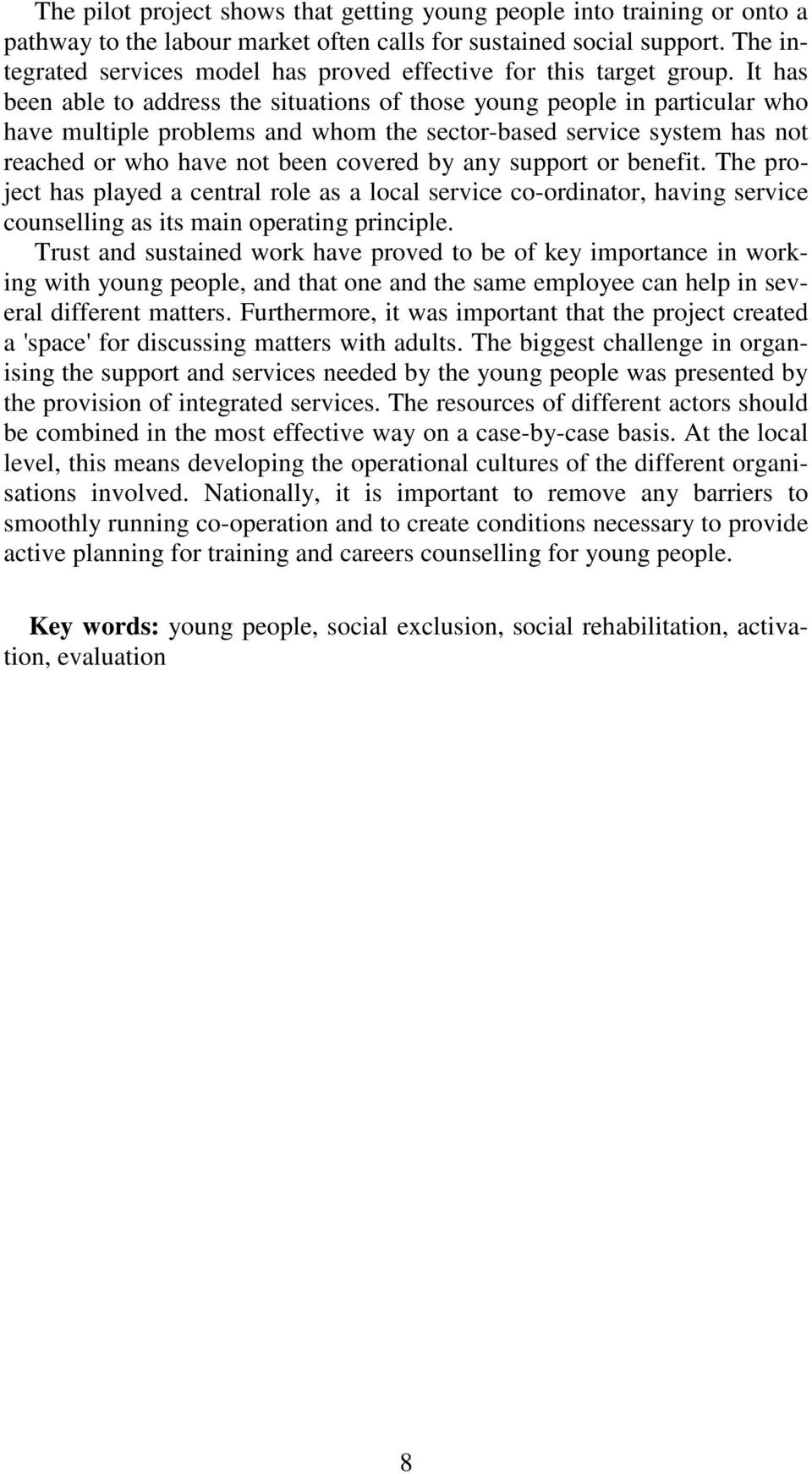 It has been able to address the situations of those young people in particular who have multiple problems and whom the sector-based service system has not reached or who have not been covered by any
