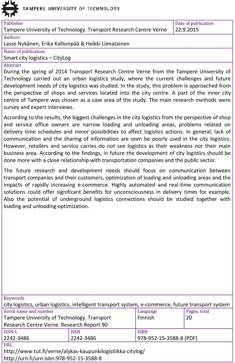 2015 Abstract During the spring of 2014 Transport Research Centre Verne from the Tampere University of Technology carried out an urban logistics study, where the current challenges and future