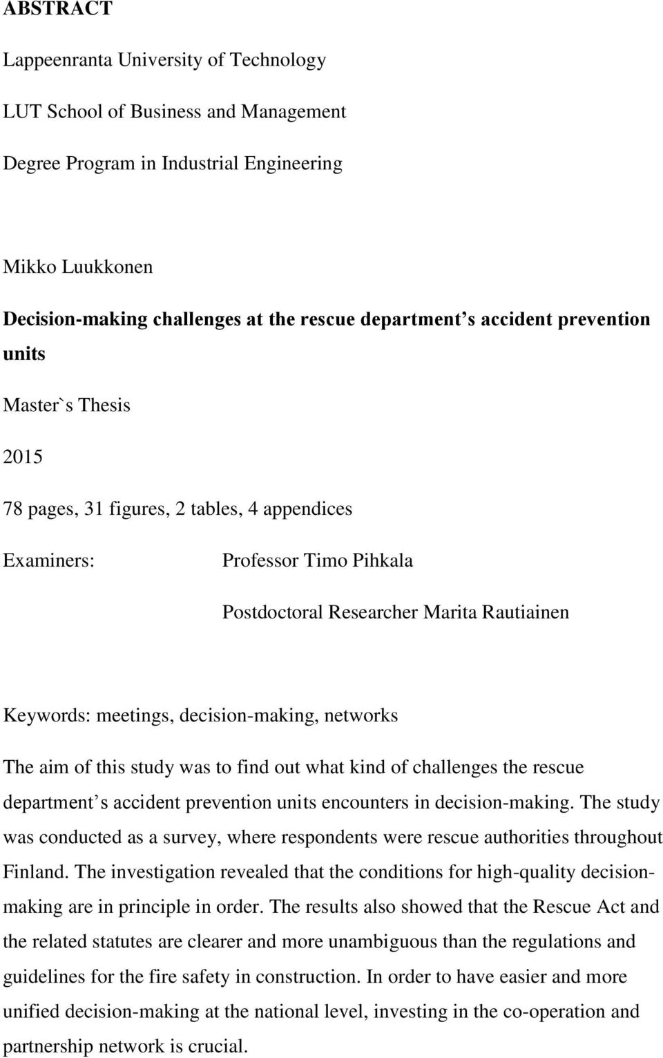 decision-making, networks The aim of this study was to find out what kind of challenges the rescue department s accident prevention units encounters in decision-making.