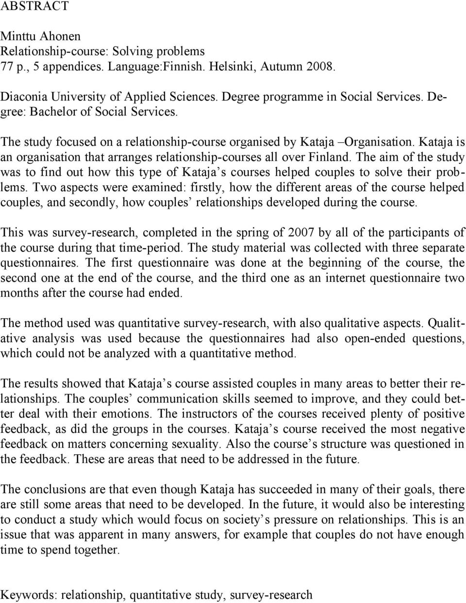 The aim of the study was to find out how this type of Kataja s courses helped couples to solve their problems.