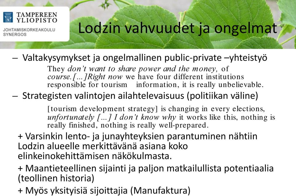 Strategisten valintojen ailahtelevaisuus (politiikan väline) [tourism development strategy] is changing in every elections, unfortunately [ ] I don t know why it works like this, nothing is