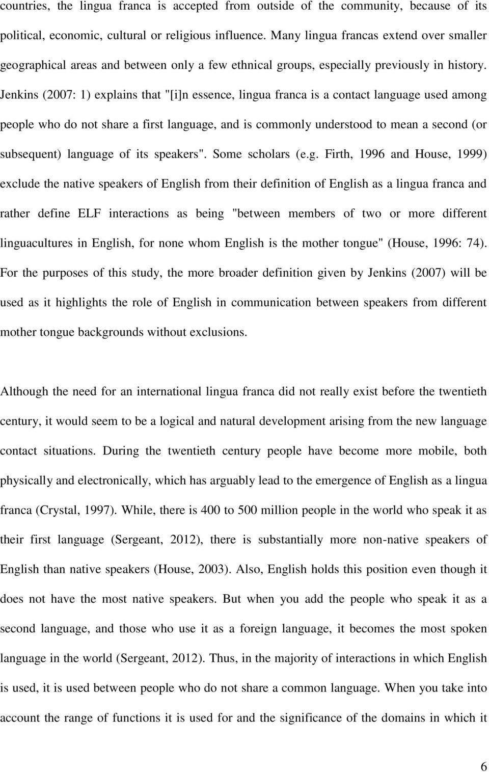 "Jenkins (2007: 1) explains that ""[i]n essence, lingua franca is a contact language used among people who do not share a first language, and is commonly understood to mean a second (or subsequent)"
