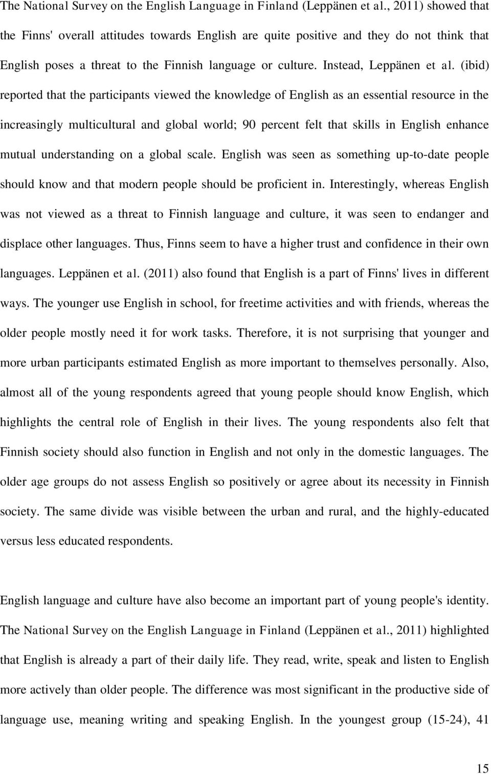 (ibid) reported that the participants viewed the knowledge of English as an essential resource in the increasingly multicultural and global world; 90 percent felt that skills in English enhance