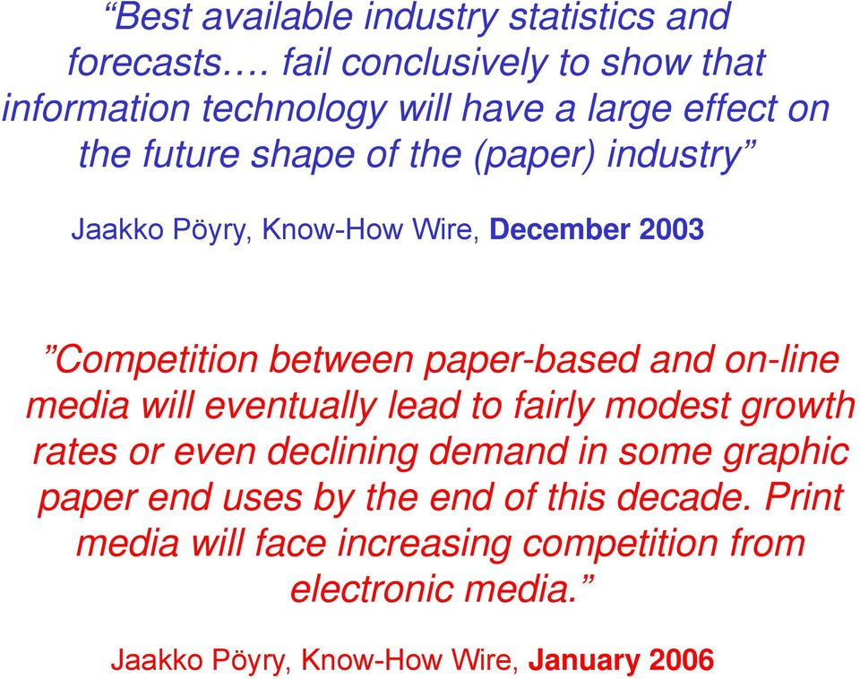 Jaakko Pöyry, Know-How Wire, December 2003 Competition between paper-based and on-line media will eventually lead to fairly
