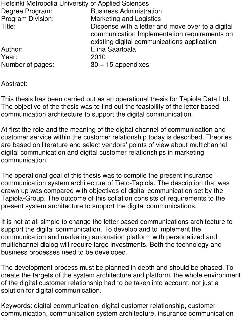 out as an operational thesis for Tapiola Data Ltd. The objective of the thesis was to find out the feasibility of the letter based communication architecture to support the digital communication.